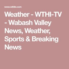 Weather - WTHI-TV - Wabash Valley News, Weather, Sports & Breaking News