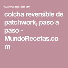 colcha reversible de patchwork, paso a paso - MundoRecetas.com