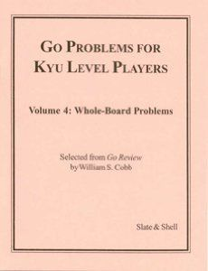 Go Problems for Kyu Level Players: Volume 4: Whole-Board Problems: William S. Cobb