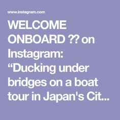 """WELCOME ONBOARD ✈️ on Instagram: """"Ducking under bridges on a boat tour in Japan's City of Water 🇯🇵 🎥 @@blueskiesnation #japan #japantour"""" Under Bridge, Boat Tours, Bridges, Japan, City, Places, Water, Instagram, Gripe Water"""