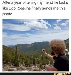 19 Mega-Sweet Bob Ross Memes That'll Warm Your Heart - Memebase - Funny Memes Wait.you're trying to tell me that's NOT Bob Ross? Stupid Funny, Funny Cute, Funny Texts, The Funny, Funny Jokes, Funny Fails, Epic Texts, 9gag Funny, Funny Captions