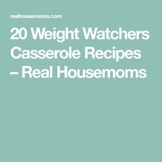 20 Weight Watchers Casserole Recipes – Real Housemoms