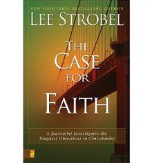 The Case for Faith by Lee Strobel - A Journalist Investigates the Toughest Objections to Christianity