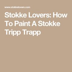 Stokke Lovers: How To Paint A Stokke Tripp Trapp