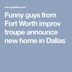 Funny guys from Fort Worth improv troupe announce new home in Dallas