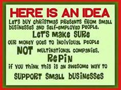 This Holiday Season, help support the local and small businesses. It is greatly appreciated and the little things do make a big difference.