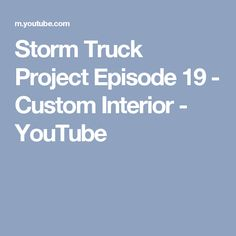 Storm Truck Project Episode 19 - Custom Interior - YouTube