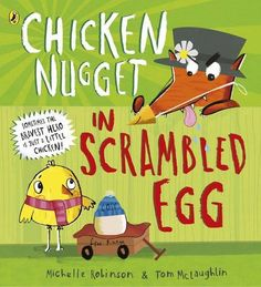 Chicken Nugget in Scrambled Egg by Michelle Robinson and illustrated by Tom McLaughlin, publishing 2017