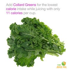 Add Collard Greens for the lowest  calorie intake while juicing with only  11 calories per cup. #7dayjuicepal #lowcaloriecount