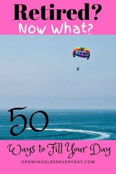 50 Ways to Fill Your Day - Growing Older Everyday Retired Now What? 50 Ways to fill your day to relieve boredom things to do when you are retired and need ideas to keep from boredom Retirement Party Gifts, Retirement Advice, Early Retirement, Retirement Planning, Retirement Strategies, Retirement Benefits, Senior Activities, Self Care Activities, Activities To Do