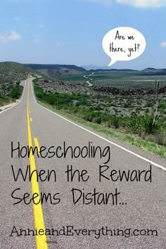 Read this homeschool encouragement for when you feel like you'll never arrive at the destination of your journey.