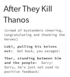 #Loki and positive feed back---<<< This is pure gold!!! Hopefully he survives Infinity War! I hope EVERYONE except Thanos survives Infinity War.