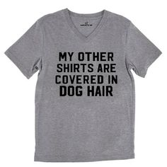My Other Shirts Are Covered In Dog Hair Tri-Blend Gray Unisex V-Neck Tee   Sarcastic ME