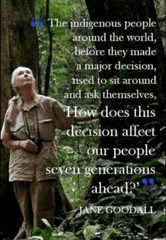 Well I am of the same mind. I think now, but how will it possible effects and ripple out. Mmm I think. Quotes To Live By, Life Quotes, Indigenous Peoples Day, Native American Wisdom, Save Our Earth, Jane Goodall, Thomas Jefferson, Nature Quotes, People Around The World