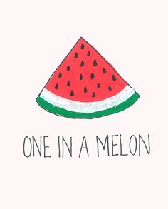 One in a melon cute pun play on words funny hand drawn illustration humor, available on tshirts, illows, stickers, dresses, mugs and a range of other products :)