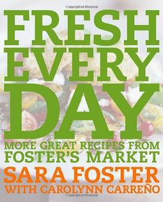 Fresh Every Day: More Great Recipes from Foster's Market by Sara Foster, http://www.amazon.com/dp/1400052858/ref=cm_sw_r_pi_dp_FWIUqb1VQX6S5