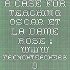 A case for teaching Oscar et la dame rose : www.frenchteachers.org