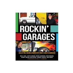 ROCKIN' GARAGES  Rockin' Garages showcases 20 top rock and roll performers, their cars, and their garages. Authors Tom Cotter and Ken Gross profile each musician, revealing the story behind their moto-lust and what drives their car collecting.
