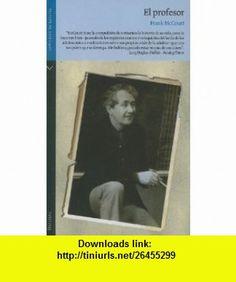 El Profesor = Teacher Man (Spanish Edition) (9789584507587) Frank McCourt, Laura Wittner , ISBN-10: 9584507583  , ISBN-13: 978-9584507587 ,  , tutorials , pdf , ebook , torrent , downloads , rapidshare , filesonic , hotfile , megaupload , fileserve