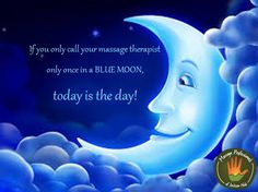 Blue moons are rare occasions, but your massage sessions don't have to be!  http://www.moongiant.com/Blue_Moon_Calendar.php