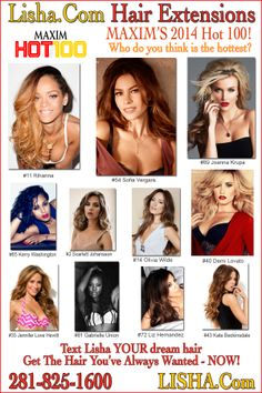 Text YOUR dream hair to 281-825-1600  www.Lisha.com HAIR EXTENSIONS!  Check out all the beautiful women of Maxim and their gorgeous hair! http://www.maxim.com/hot100/2014