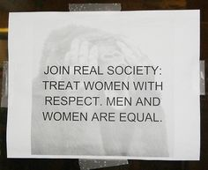 """Join real society: treat women with respect. Men and women are equal"" - original Social Science Project, Anti Feminist, Respect Women, Smart Women, Im Grateful, University Of Minnesota, Different Quotes, Women's Rights, Human Rights"
