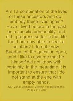 Am I a combination of the lives of these ancestors and do I embody these lives again? Have I lived before in the past as a specific personal...