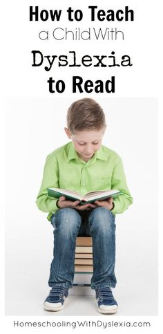 How to Teach a Child With Dyslexia to Read