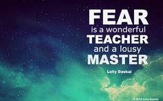 fear is a WONDERFUL teacher and a LOUSY master by @Lolly Daskal (LollyDaskal) #quote #leadfromwithin #leadership