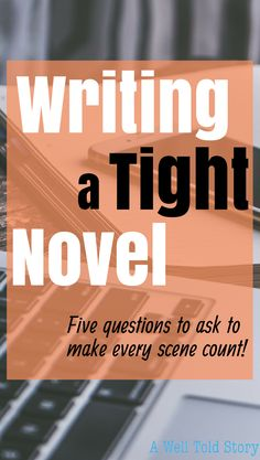 How to Write a Tight Novel & Make Every Scene Count To write a page-turning novel, you want to make sure your book is as tight as possible. That starts by making every scene count! See how to make it happen!