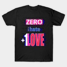 Inspirational T-Shirts Designed and Sold by FutureImaging Join together and help Cancel out hate with a 'Zero Hate +1 Love' design displaying strength and courage to erase any hate. IF Hate equals 0 AND Love equals 1... Love always wins. #shopping #fashion #design #standup #standout #standtogether Love Always Wins, Love Design, Stand Up, Hate, Zero, Shirt Designs, Strength, Join, Inspire
