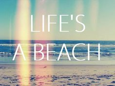 beach sayings | life, great, short, quotes, sayings, about life, beach
