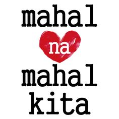 mahal na mahal kita ( I love you so much)