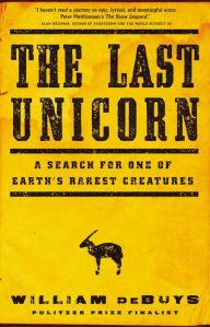 The Last Unicorn: A Search for One of Earth's Rarest Creatures by William deBuys | 9780316232869 | Hardcover | Barnes & Noble