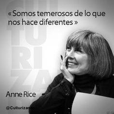 """""""Somos temerosos de lo que nos hace diferentes."""" Anne Rice"""