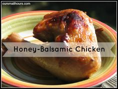 honey balsamic chicken / http://www.oursmallhours.com/2013/07/honey-balsamic-chicken.html