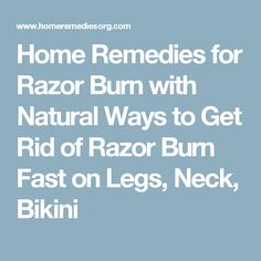 Home Remedies for Razor Burn with Natural Ways to Get Rid of Razor Burn Fast on Legs, Neck, Bikini