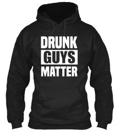 Drunk Guys Matter Hoodie/T-Shirt For Modern Boys & Girls Who Love Funny, Winery, Wine, and Drinks!