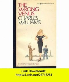 The wrong Venus (Perennial library) (9780060806569) Charles Williams , ISBN-10: 0060806567  , ISBN-13: 978-0060806569 ,  , tutorials , pdf , ebook , torrent , downloads , rapidshare , filesonic , hotfile , megaupload , fileserve