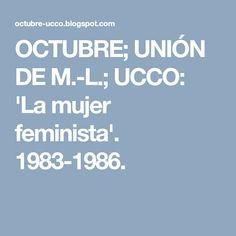 OCTUBRE; UNIÓN DE M.-L.; UCCO: 'La mujer feminista'. 1983-1986.