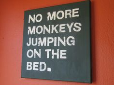 "LOVE this! I'm totally doing this on a canvas!!  Maybe write: ""two little monkeys jumping on the bed"" Because I'm an awesome Mom like that ;)"