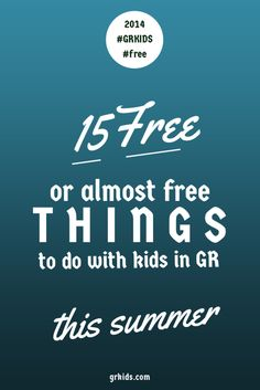 Gotta do these this summer! 15 Free (or Almost Free) Things to Do With Kids In Grand Rapids This Summer | grkids.com