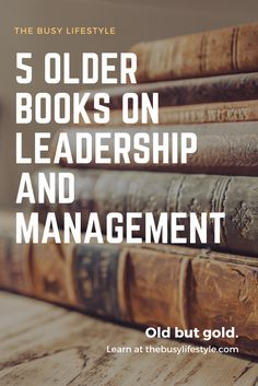 5 of the Best Leadership Books - Older but Not Obsolete - The Busy Lifestyle