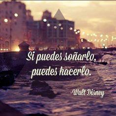 """""""Si puedes soñarlo, puedes hacerlo"""". -Walt Disney"""