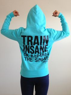 $25 LOVE IT! Train Insane or Remain the Same Fitted Hoodie