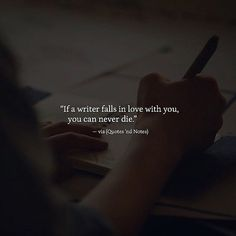 If a writer falls in love with you you can never die. via (http://ift.tt/2p1pCxt)