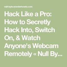 Hack Like a Pro: How to Secretly Hack Into, Switch On, & Watch Anyone's Webcam Remotely « Null Byte
