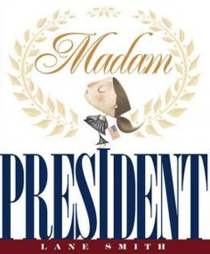 Madam President Imaginative Writing, Head Start Programs, Book Reviews For Kids, Realistic Fiction, Smart Girls, Early Literacy, Will Smith, Presidents Book, Madam President