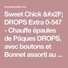 Sweet Chick / DROPS Extra 0-547 - Chauffe épaules de Pâques DROPS, avec boutons et Bonnet  assorti au point mousse en «Eskimo». - Modèle gratuit de DROPS Design