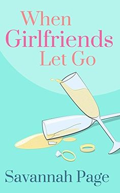 When Girlfriends Let Go by Savannah Page, http://www.amazon.com/dp/B00HFASG4A/ref=cm_sw_r_pi_dp_dk5Fub1QVYB3X
